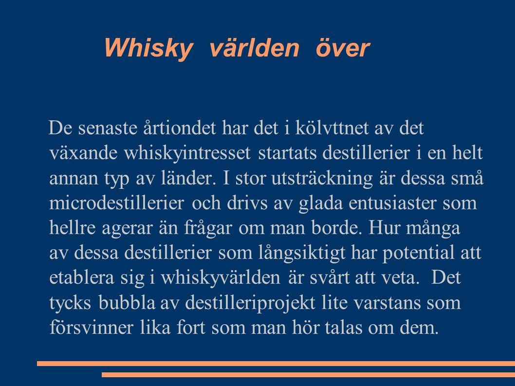 Whisky världen över De senaste årtiondet har det i kölvttnet av det växande whiskyintresset startats destillerier i en helt annan typ av länder.