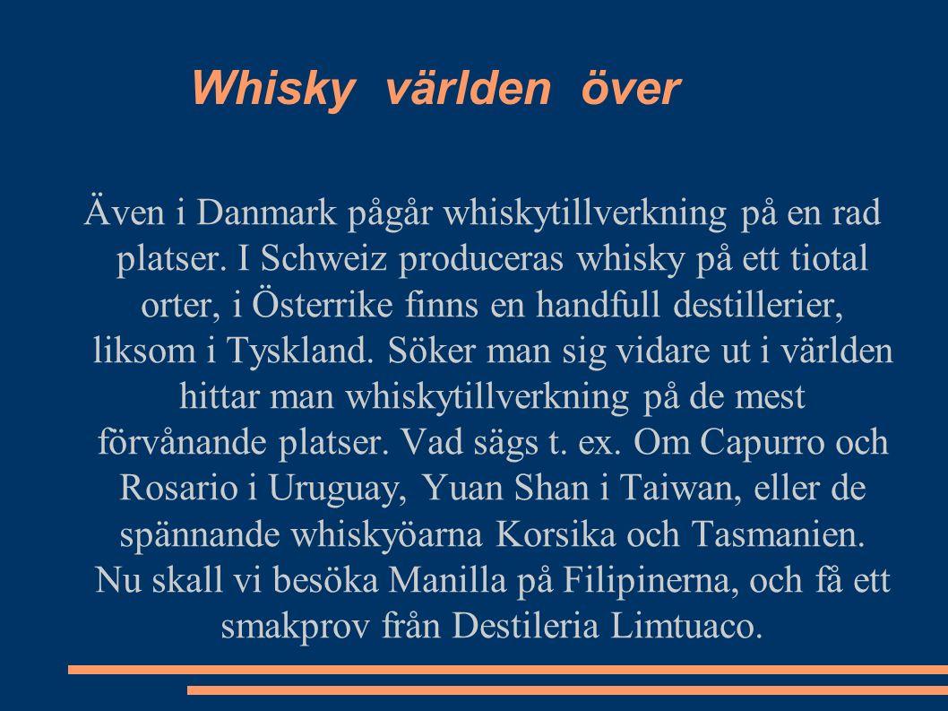 Whisky världen över Även i Danmark pågår whiskytillverkning på en rad platser.