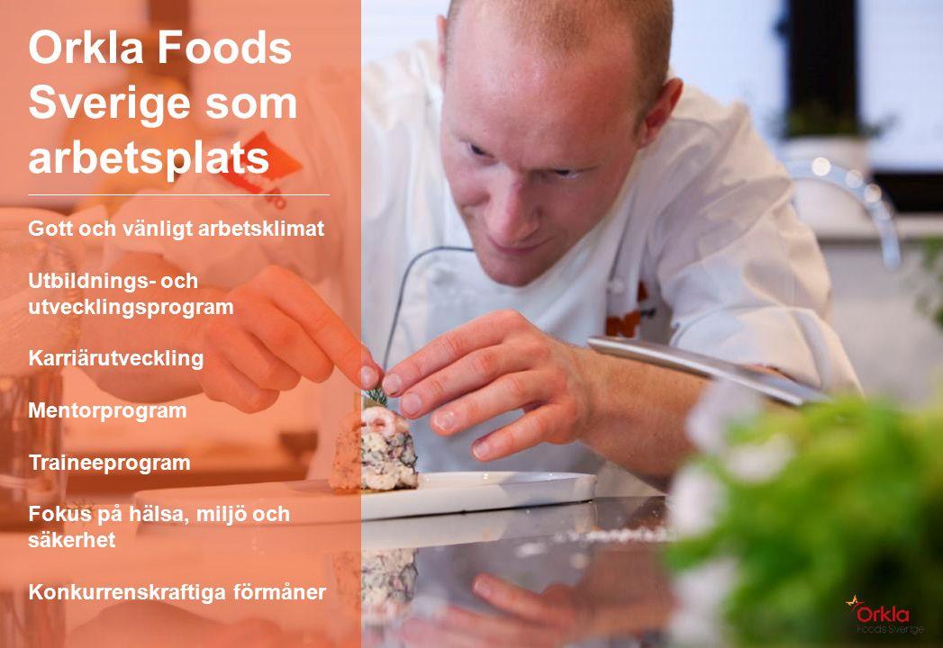 Orkla Foods Sverige som arbetsplats Gott och vänligt arbetsklimat Utbildnings- och utvecklingsprogram Karriärutveckling Mentorprogram Traineeprogram Fokus på hälsa, miljö och säkerhet Konkurrenskraftiga förmåner