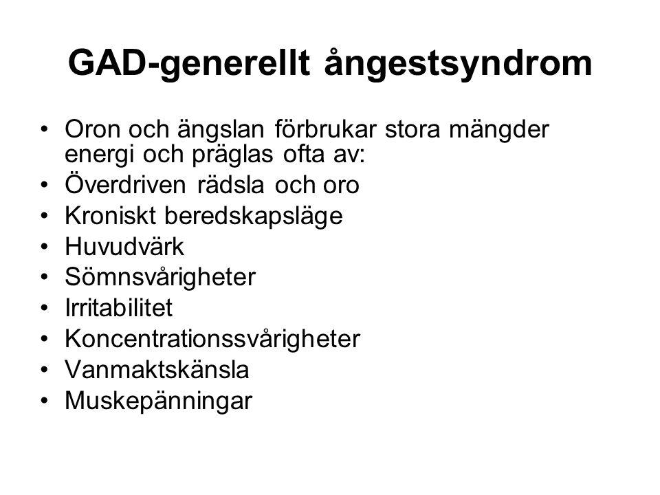 GAD-generellt ångestsyndrom Oron och ängslan förbrukar stora mängder energi och präglas ofta av: Överdriven rädsla och oro Kroniskt beredskapsläge Huvudvärk Sömnsvårigheter Irritabilitet Koncentrationssvårigheter Vanmaktskänsla Muskepänningar