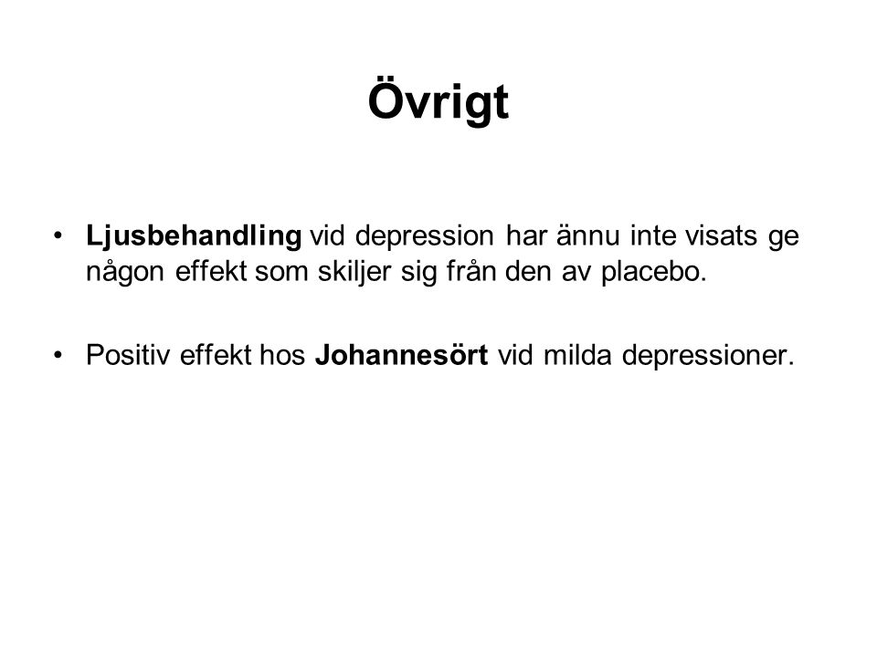 Övrigt Ljusbehandling vid depression har ännu inte visats ge någon effekt som skiljer sig från den av placebo.