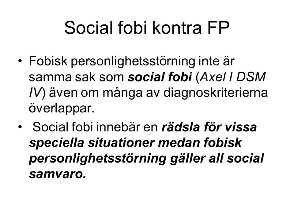 Social fobi kontra FP Fobisk personlighetsstörning inte är samma sak som social fobi (Axel I DSM IV) även om många av diagnoskriterierna överlappar.