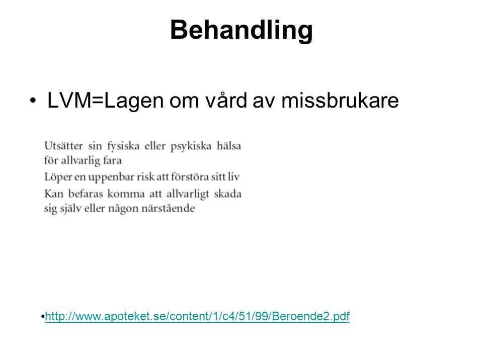 Behandling LVM=Lagen om vård av missbrukare http://www.apoteket.se/content/1/c4/51/99/Beroende2.pdf