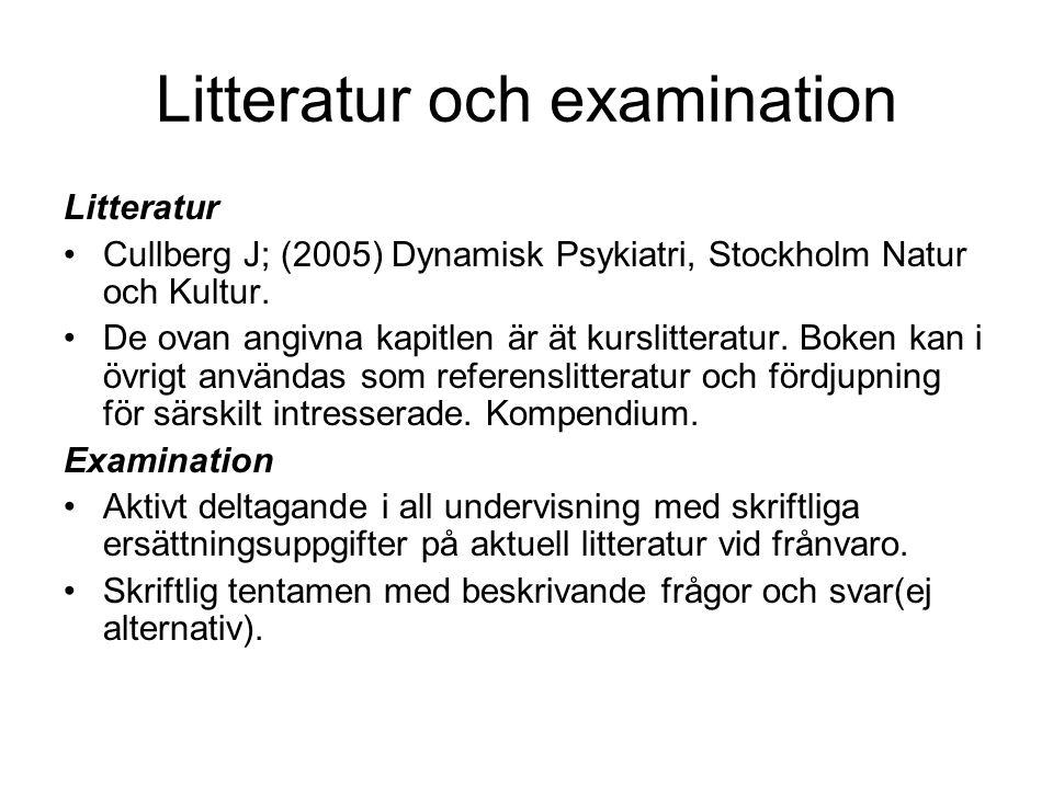 Litteratur och examination Litteratur Cullberg J; (2005) Dynamisk Psykiatri, Stockholm Natur och Kultur.