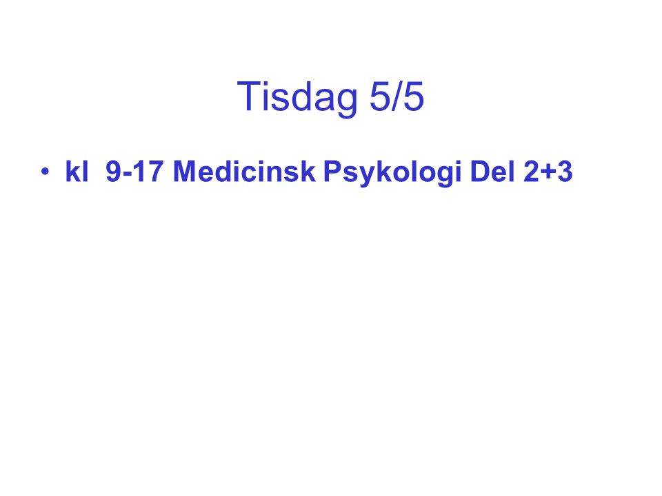Tisdag 5/5 kl 9-17 Medicinsk Psykologi Del 2+3