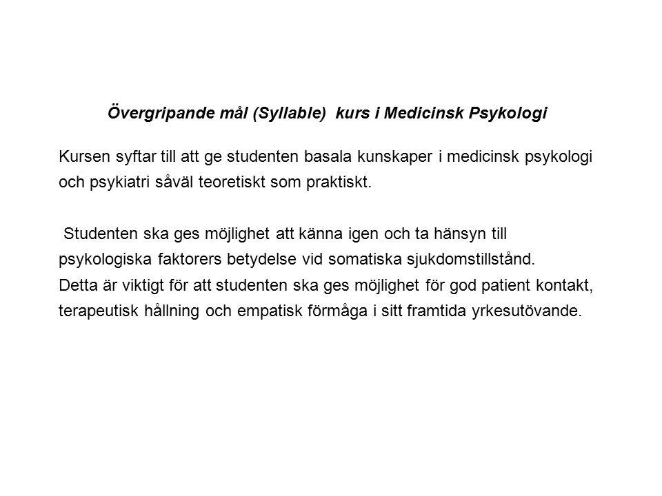 Övergripande mål (Syllable) kurs i Medicinsk Psykologi Kursen syftar till att ge studenten basala kunskaper i medicinsk psykologi och psykiatri såväl teoretiskt som praktiskt.