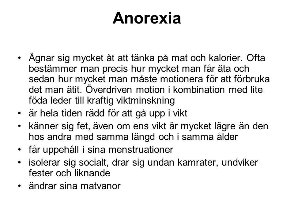 Anorexia Ägnar sig mycket åt att tänka på mat och kalorier.