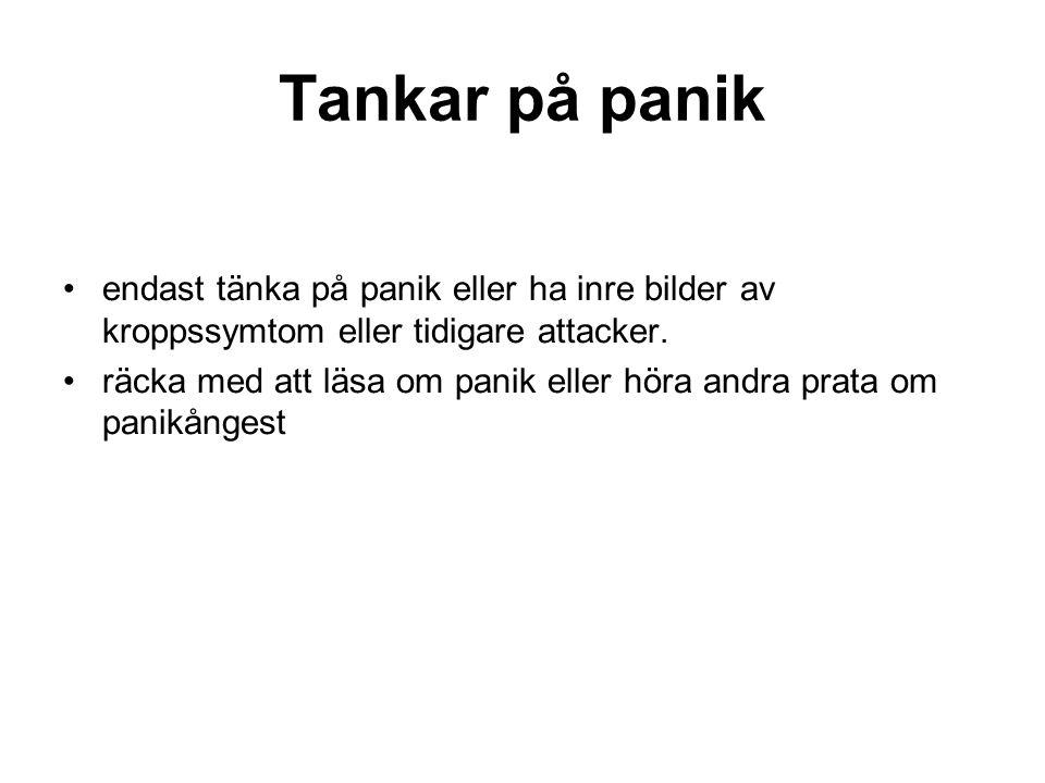 Tankar på panik endast tänka på panik eller ha inre bilder av kroppssymtom eller tidigare attacker.