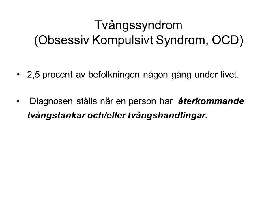 Tvångssyndrom (Obsessiv Kompulsivt Syndrom, OCD) 2,5 procent av befolkningen någon gång under livet.