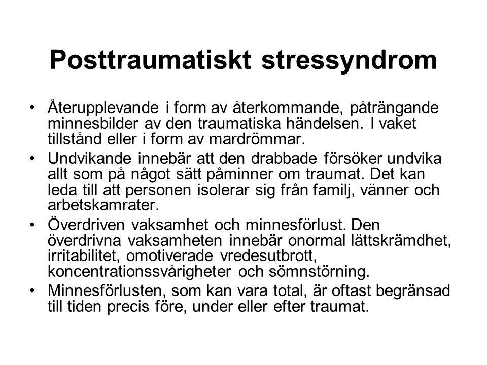 Posttraumatiskt stressyndrom Återupplevande i form av återkommande, påträngande minnesbilder av den traumatiska händelsen.