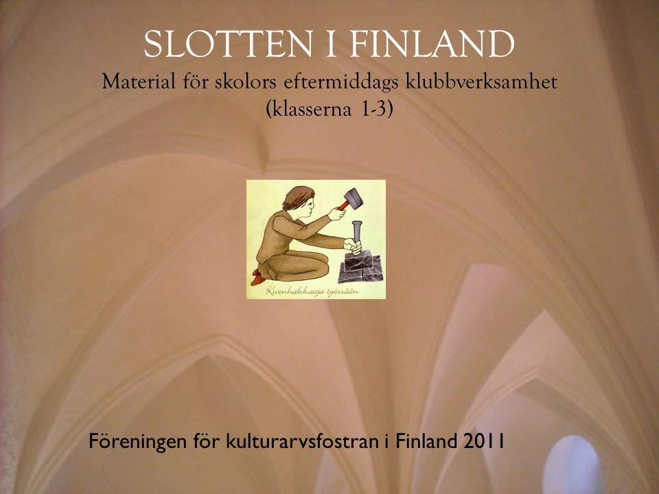 Toukokuu2011 SLOTTEN I FINLAND Material för skolors eftermiddags klubbverksamhet (klasserna 1-3) Föreningen för kulturarvsfostran i Finland 2011