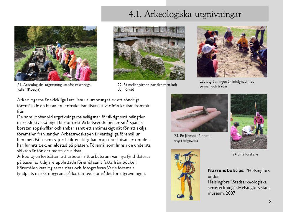 4.1. Arkeologiska utgrävningar Arkeologerna är skickliga i att lista ut ursprunget av ett söndrigt föremål. Ur en bit av en lerkruka kan listas ut var