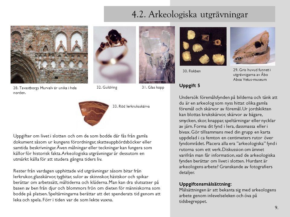 4.2. Arkeologiska utgrävningar Uppgift 5 Undersök föremålsfynden på bilderna och tänk att du är en arkeolog som nyss hittat olika gamla föremål och sk