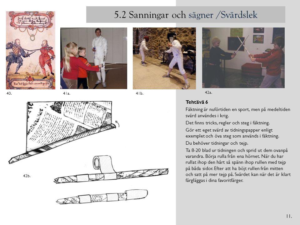 5.2 Sanningar och sägner /Svärdslek Tehtävä 6 Fäktning är nuförtiden en sport, men på medeltiden svärd användes i krig. Det finns tricks, regler och s