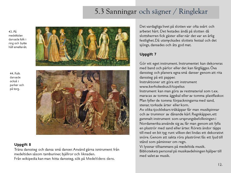 5.3 Sanningar och sägner / Ringlekar Det vardagliga livet på slotten var ofta svårt och arbetet hårt. Det festades ändå på slotten då slottsherren fic