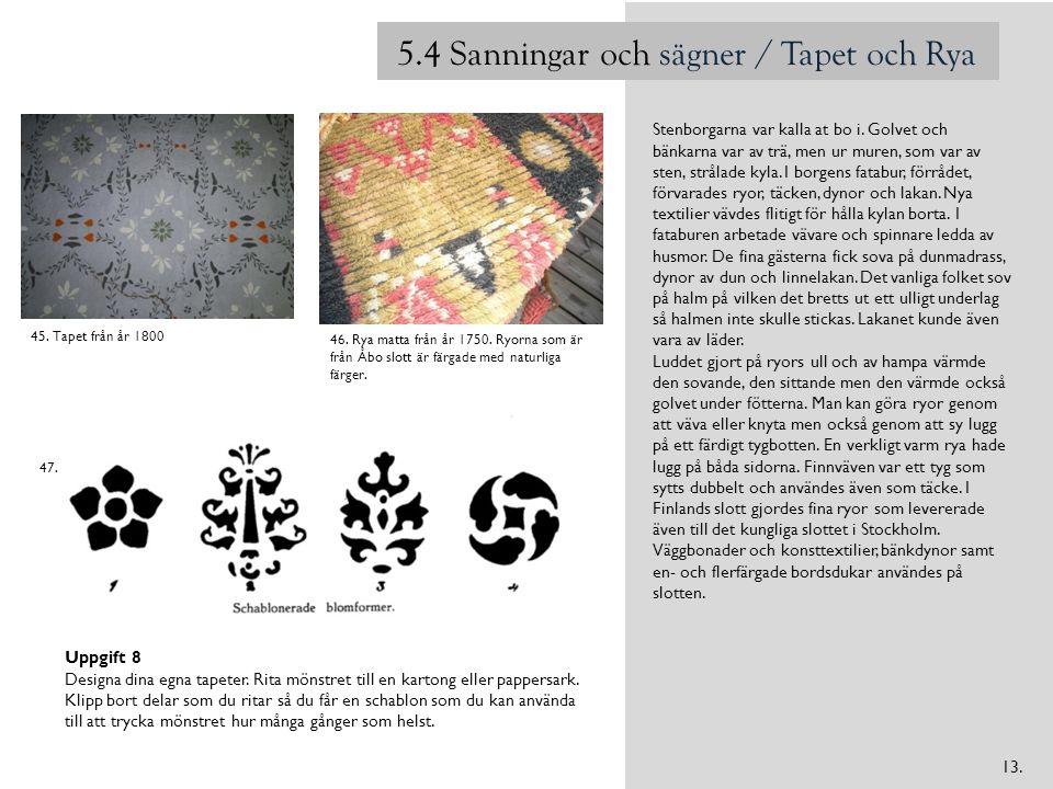 5.4 Sanningar och sägner / Tapet och Rya Stenborgarna var kalla at bo i.