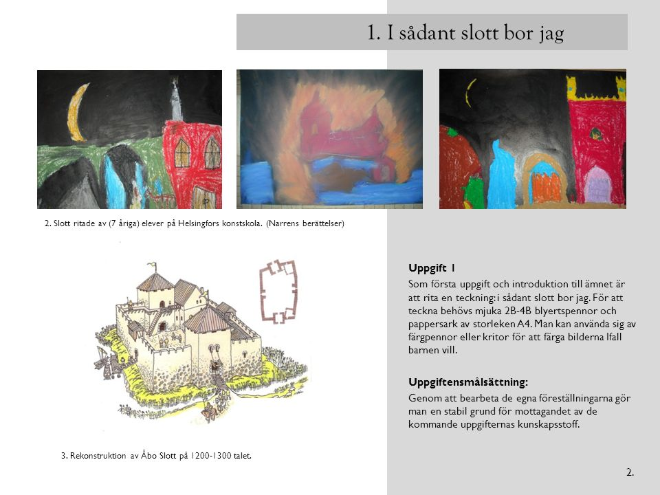 1. I sådant slott bor jag Uppgift 1 Som första uppgift och introduktion till ämnet är att rita en teckning: i sådant slott bor jag. För att teckna beh