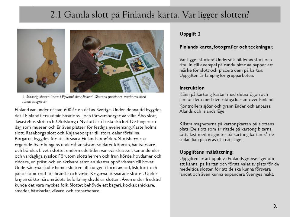 2.1 Gamla slott på Finlands karta. Var ligger slotten? Uppgift 2 Finlands karta, fotografier och teckningar. Var ligger slotten? Undersök bilder av sl