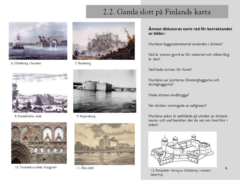 2.2. Gamla slott på Finlands karta Ämnet diskuteras samt råd för betraktandet av bilder: Hurdana byggnadsmaterial användes i slotten? Vad är muren gjo