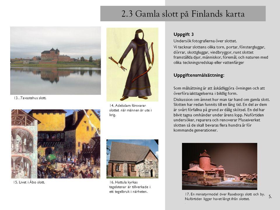 2.3 Gamla slott på Finlands karta Uppgift 3 Undersök fotografierna över slottet. Vi tecknar slottens olika torn, portar, fönstergluggar, dörrar, skott