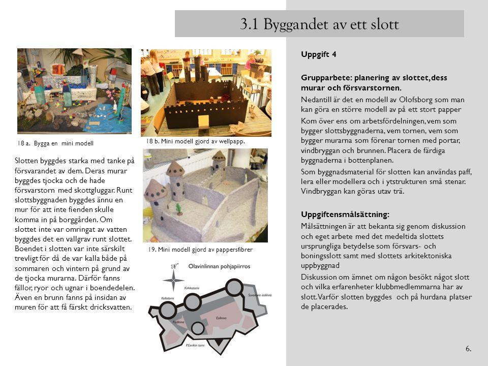 3.1 Byggandet av ett slott Uppgift 4 Grupparbete: planering av slottet, dess murar och försvarstornen. Nedantill är det en modell av Olofsborg som man