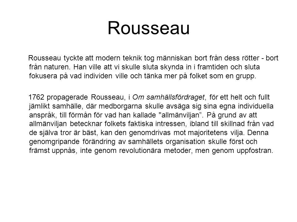 Rousseau Rousseau tyckte att modern teknik tog människan bort från dess rötter - bort från naturen.