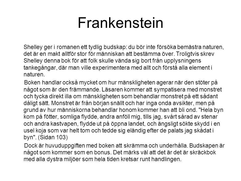 Frankenstein Shelley ger i romanen ett tydlig budskap: du bör inte försöka bemästra naturen, det är en makt alltför stor för människan att bestämma över.