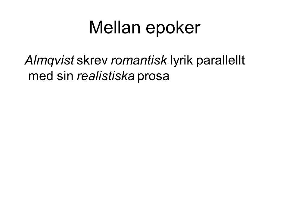 Mellan epoker Almqvist skrev romantisk lyrik parallellt med sin realistiska prosa