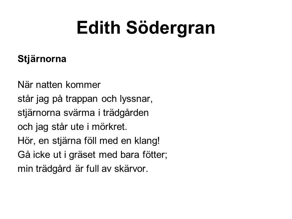 Edith Södergran Stjärnorna När natten kommer står jag på trappan och lyssnar, stjärnorna svärma i trädgården och jag står ute i mörkret.