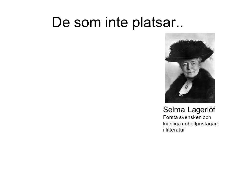De som inte platsar.. Selma Lagerlöf Första svensken och kvinliga nobellpristagare i litteratur