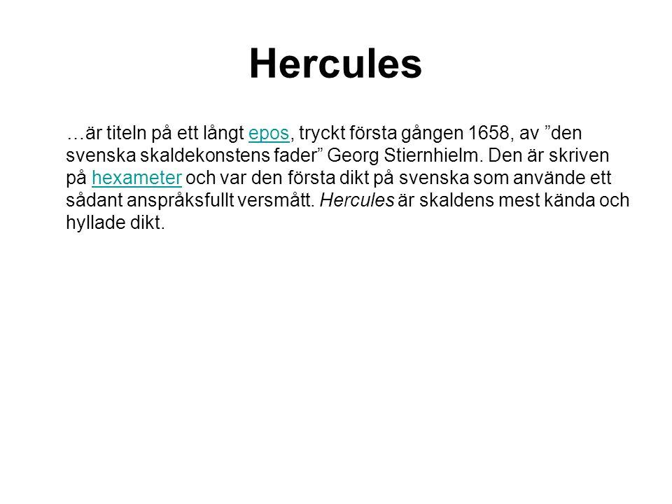 Hercules …är titeln på ett långt epos, tryckt första gången 1658, av den svenska skaldekonstens fader Georg Stiernhielm.