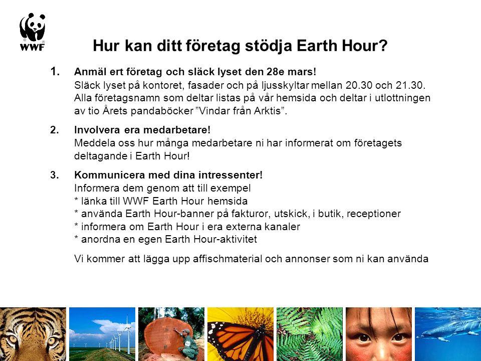 Hur kan ditt företag stödja Earth Hour. 1. Anmäl ert företag och släck lyset den 28e mars.