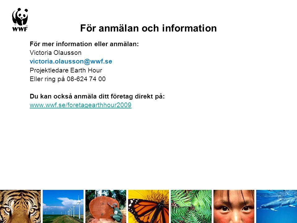 För anmälan och information För mer information eller anmälan: Victoria Olausson victoria.olausson@wwf.se Projektledare Earth Hour Eller ring på 08-624 74 00 Du kan också anmäla ditt företag direkt på: www.wwf.se/foretagearthhour2009