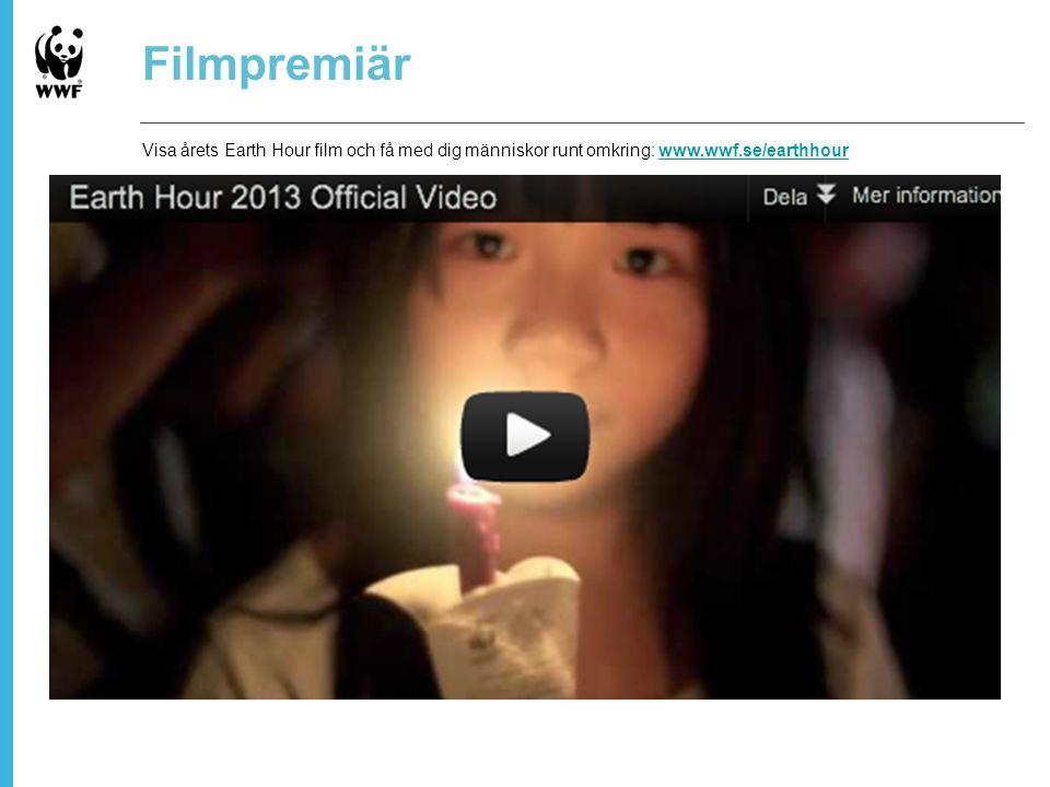 Filmpremiär Visa årets Earth Hour film och få med dig människor runt omkring: www.wwf.se/earthhourwww.wwf.se/earthhour