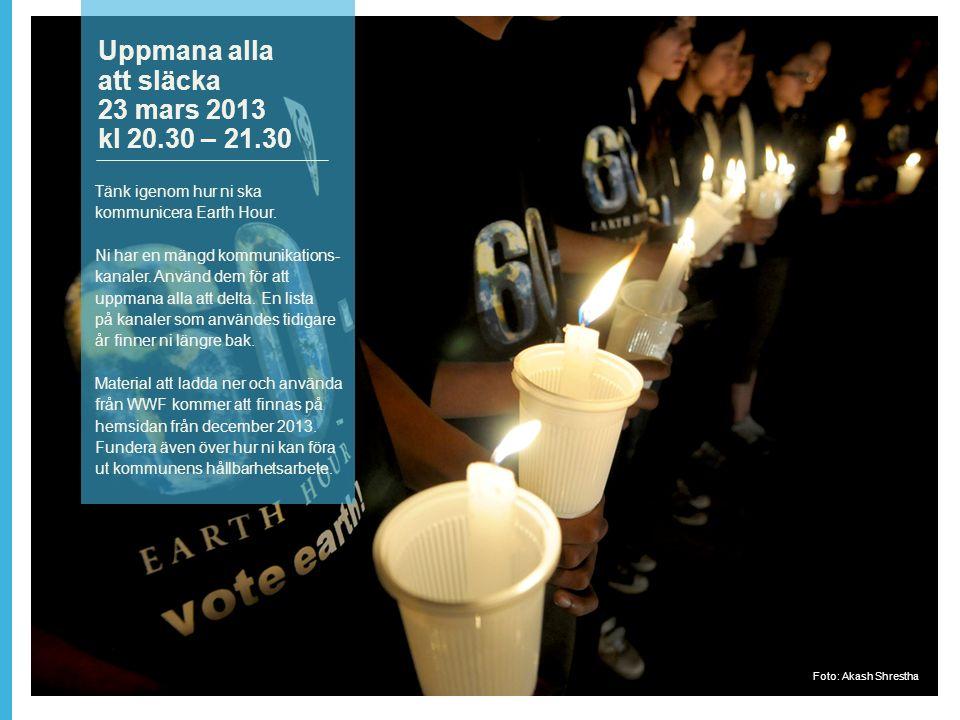 Uppmana alla att släcka 23 mars 2013 kl 20.30 – 21.30 Tänk igenom hur ni ska kommunicera Earth Hour.
