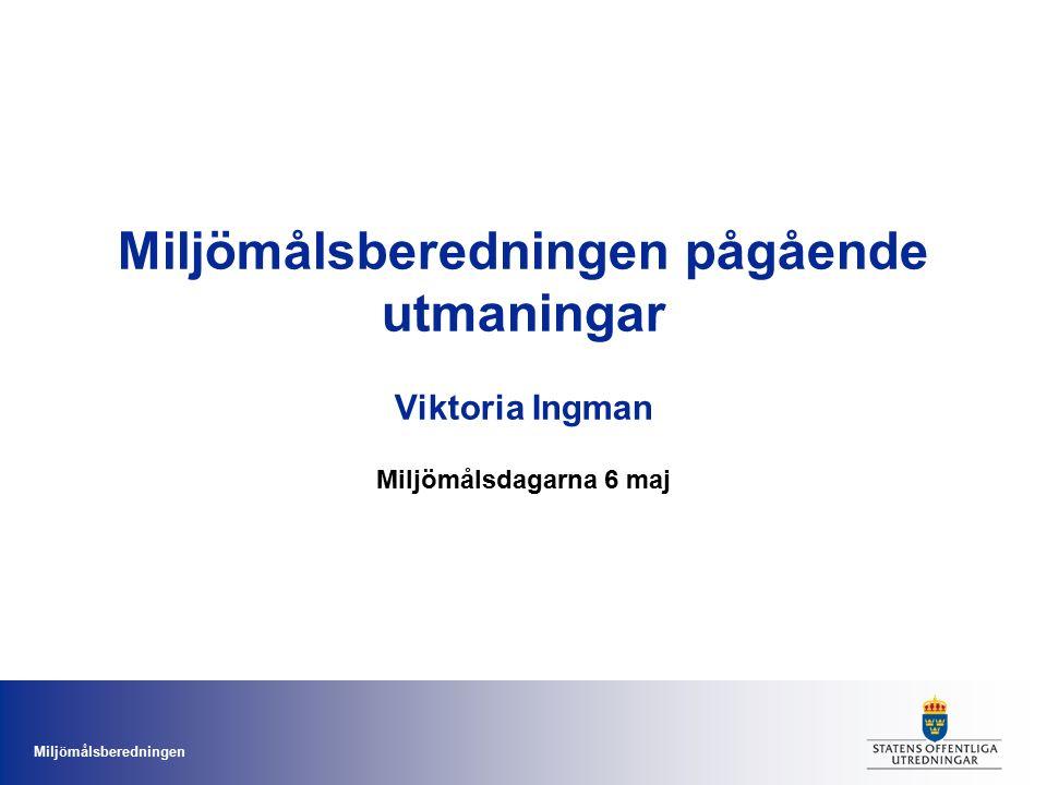 Miljömålsberedningen Miljömålsberedningen pågående utmaningar Viktoria Ingman Miljömålsdagarna 6 maj