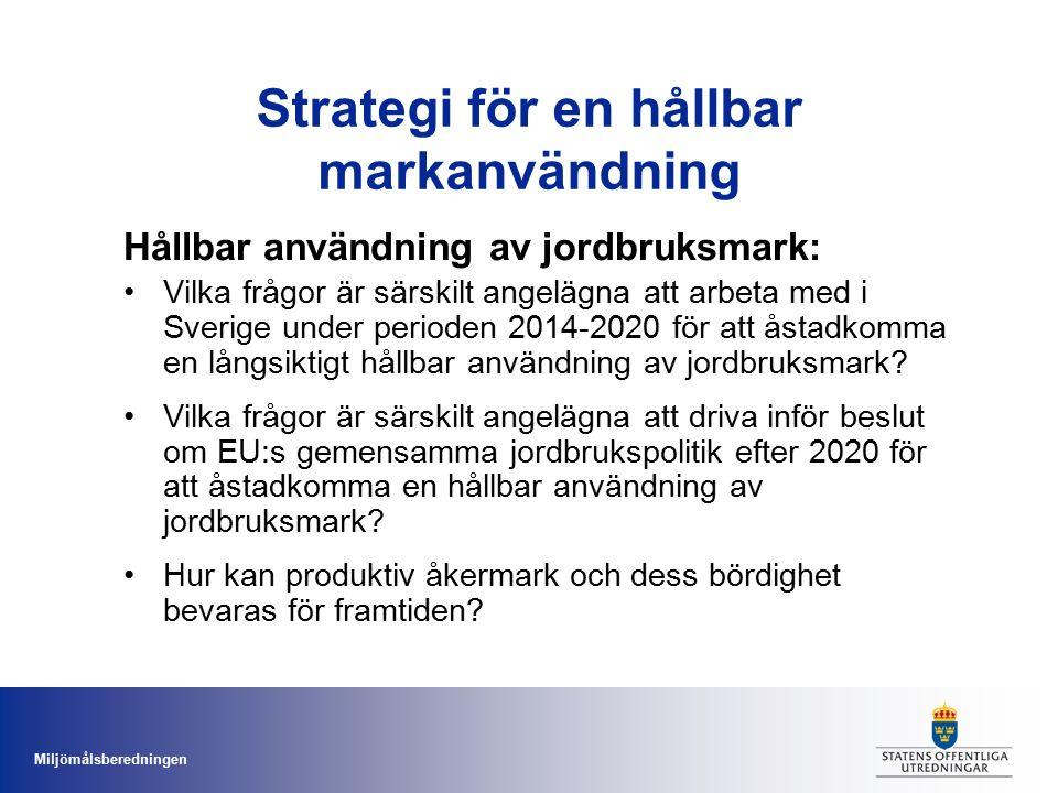 Miljömålsberedningen Hållbar användning av jordbruksmark: Vilka frågor är särskilt angelägna att arbeta med i Sverige under perioden 2014-2020 för att