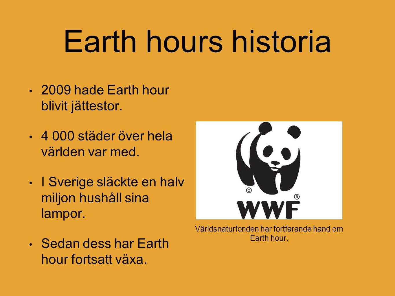 Earth hours historia 2009 hade Earth hour blivit jättestor. 4 000 städer över hela världen var med. I Sverige släckte en halv miljon hushåll sina lamp