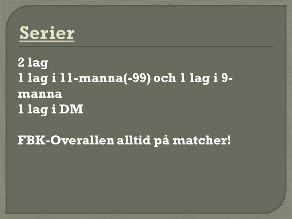 2 lag 1 lag i 11-manna(-99) och 1 lag i 9- manna 1 lag i DM FBK-Overallen alltid på matcher!