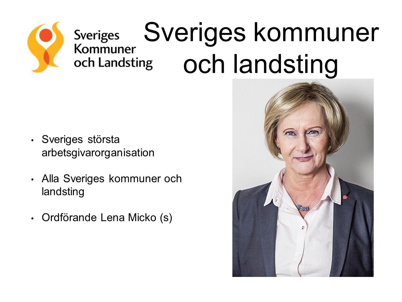 Sveriges kommuner och landsting Sveriges största arbetsgivarorganisation Alla Sveriges kommuner och landsting Ordförande Lena Micko (s)