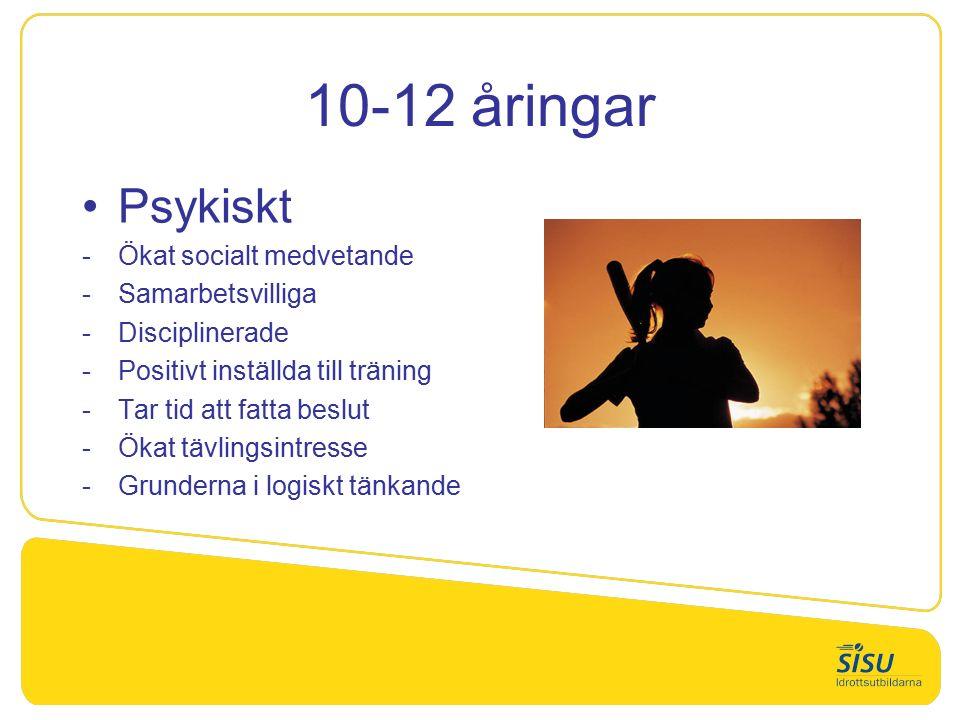 10-12 åringar Psykiskt Ökat socialt medvetande Samarbetsvilliga Disciplinerade Positivt inställda till träning Tar tid att fatta beslut Ökat tävlingsintresse Grunderna i logiskt tänkande