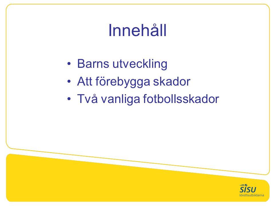 Innehåll Barns utveckling Att förebygga skador Två vanliga fotbollsskador