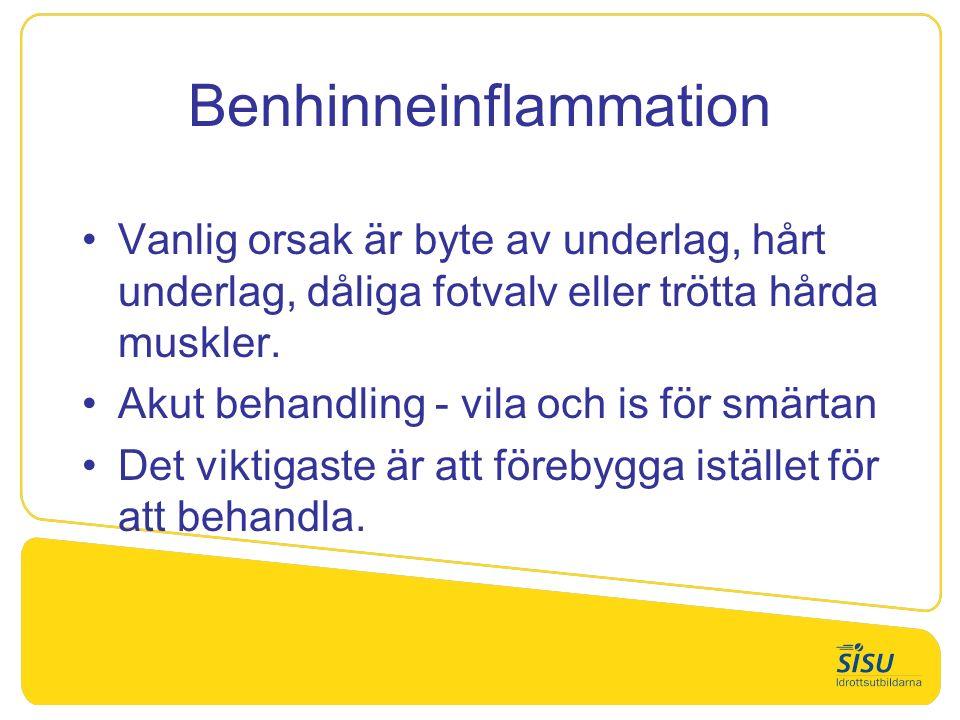 Benhinneinflammation Vanlig orsak är byte av underlag, hårt underlag, dåliga fotvalv eller trötta hårda muskler.