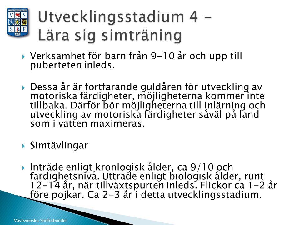 Västsvenska Simförbundet  Verksamhet för barn från 9-10 år och upp till puberteten inleds.  Dessa år är fortfarande guldåren för utveckling av motor