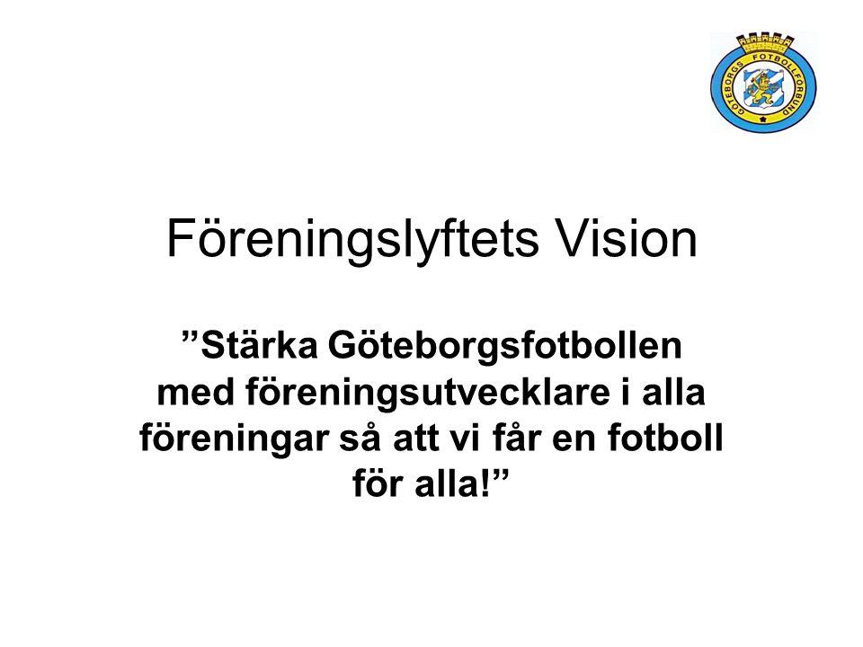 Föreningslyftets Vision Stärka Göteborgsfotbollen med föreningsutvecklare i alla föreningar så att vi får en fotboll för alla!