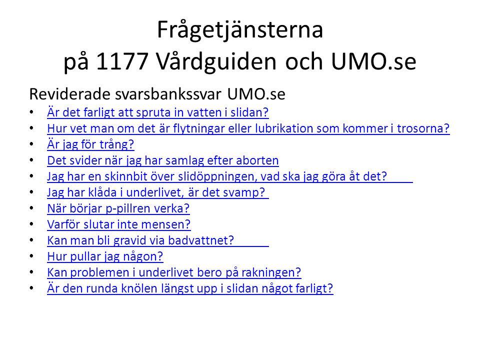 Frågetjänsterna på 1177 Vårdguiden och UMO.se Reviderade svarsbankssvar UMO.se Är det farligt att spruta in vatten i slidan.