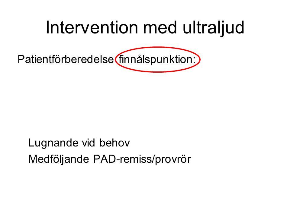 Intervention med ultraljud Patientförberedelse finnålspunktion: Lugnande vid behov Medföljande PAD-remiss/provrör