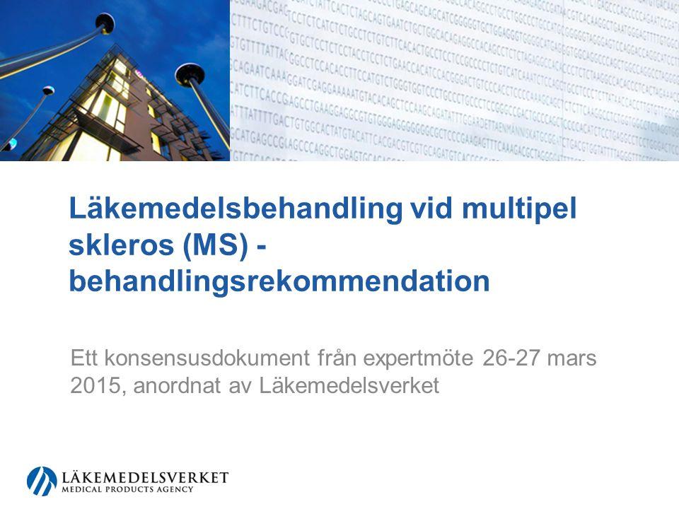 Läkemedelsbehandling vid multipel skleros (MS) - behandlingsrekommendation Ett konsensusdokument från expertmöte 26-27 mars 2015, anordnat av Läkemedelsverket