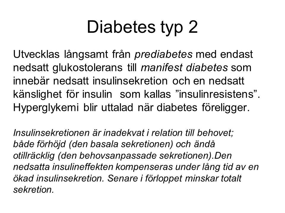 Diabetes typ 2 Utvecklas långsamt från prediabetes med endast nedsatt glukostolerans till manifest diabetes som innebär nedsatt insulinsekretion och en nedsatt känslighet för insulin som kallas insulinresistens .