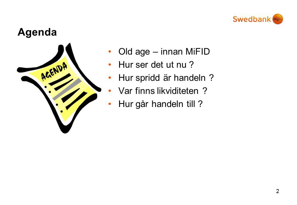 Agenda Old age – innan MiFID Hur ser det ut nu . Hur spridd är handeln .